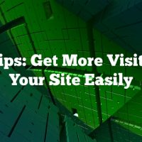 SEO Tips: Get More Visitors To Your Site Easily