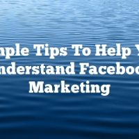 Simple Tips To Help You Understand Facebook Marketing