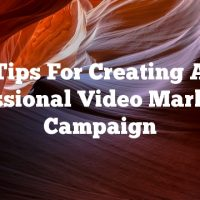 Tips For Creating A Professional Video Marketing Campaign