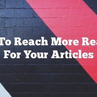Tips To Reach More Readers For Your Articles