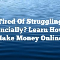 Tired Of Struggling Financially? Learn How To Make Money Online!