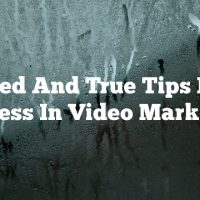 Tried And True Tips For Success In Video Marketing