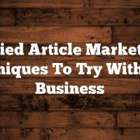 Varied Article Marketing Techniques To Try With Your Business