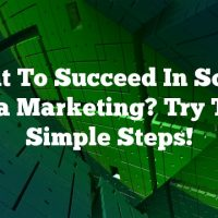 Want To Succeed In Social Media Marketing? Try These Simple Steps!