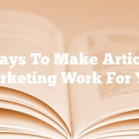 Ways To Make Article Marketing Work For You