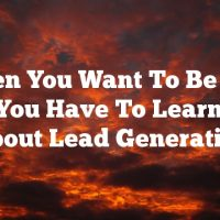 When You Want To Be The Best, You Have To Learn More About Lead Generation