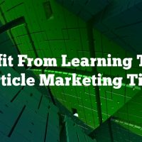 Benefit From Learning These Article Marketing Tips