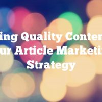 Crafting Quality Content For Your Article Marketing Strategy