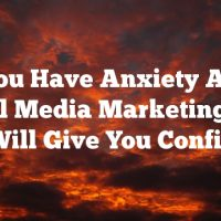 Do You Have Anxiety About Social Media Marketing? Our Tips Will Give You Confidence