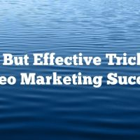 Easy But Effective Tricks To Video Marketing Success