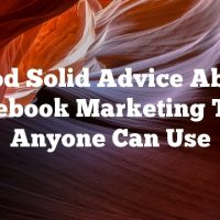 Good Solid Advice About Facebook Marketing That Anyone Can Use
