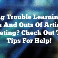 Having Trouble Learning The Ins And Outs Of Article Marketing? Check Out These Tips For Help!