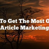 How To Get The Most Out Of Article Marketing
