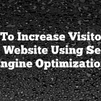 How To Increase Visitors To Your Website Using Search Engine Optimization