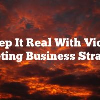Keep It Real With Video Marketing  Business Strategies