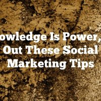 Knowledge Is Power, So Check Out These Social Media Marketing Tips