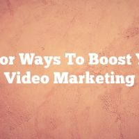 Major Ways To Boost Your Video Marketing