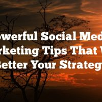 Powerful Social Media Marketing Tips That Will Better Your Strategy