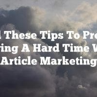 Read These Tips To Prevent Having A Hard Time With Article Marketing
