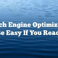 Search Engine Optimization Can Be Easy If You Read This