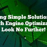 Seeking Simple Solutions For Search Engine Optimization? Look No Further!