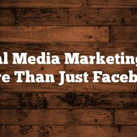 Social Media Marketing: It's More Than Just Facebook