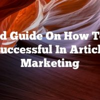 Solid Guide On How To Be Successful In Article Marketing