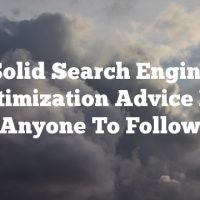 Solid Search Engine Optimization Advice For Anyone To Follow