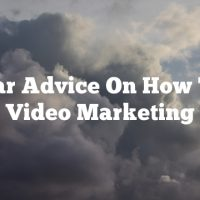 Stellar Advice On How To Do Video Marketing