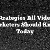 Strategies All Video Marketers Should Know Today