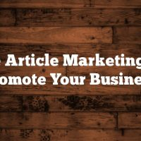 Use Article Marketing To Promote Your Business