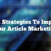Vital Strategies To Improve Your Article Marketing