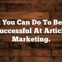 What You Can Do To Become Successful At Article Marketing.