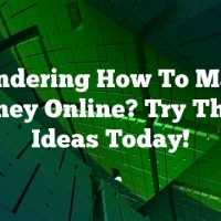 Wondering How To Make Money Online? Try These Ideas Today!