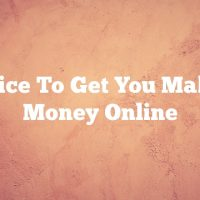 Advice To Get You Making Money Online