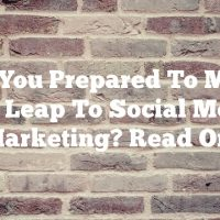 Are You Prepared To Make The Leap To Social Media Marketing? Read On!