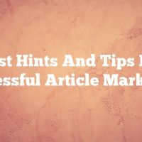 Best Hints And Tips For Successful Article Marketing