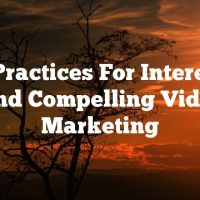 Best Practices For Interesting And Compelling  Video Marketing