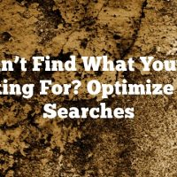 Can't Find What You're Looking For? Optimize Your Searches