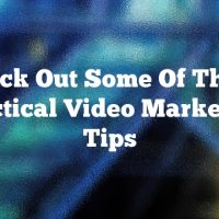 Check Out Some Of These Practical Video Marketing Tips
