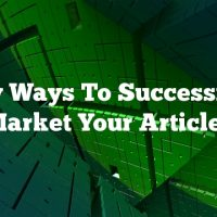 Easy Ways To Successfully Market Your Articles