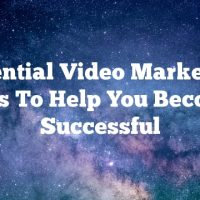 Essential Video Marketing Tips To Help You Become Successful