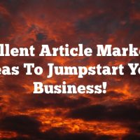 Excellent Article Marketing Ideas To Jumpstart Your Business!