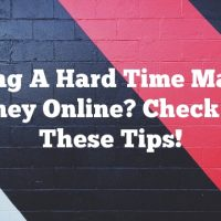Having A Hard Time Making Money Online? Check Out These Tips!