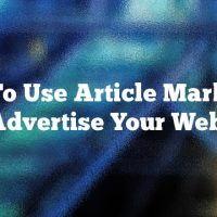 How To Use Article Marketing To Advertise Your Website