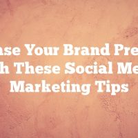Increase Your Brand Presence With These Social Media Marketing Tips