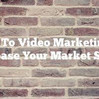 Look To Video Marketing To Increase Your Market Share