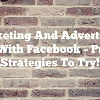 Marketing And Advertising Tips With Facebook – Proven Strategies To Try!