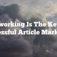 Networking Is The Key To Successful Article Marketing
