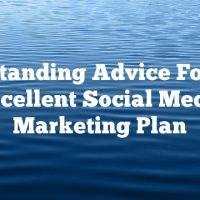 Outstanding Advice For An Excellent Social Media Marketing Plan